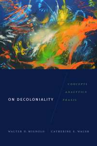Cover of On Decoloniality by Walter D. Mignolo and Catherine E. Walsh