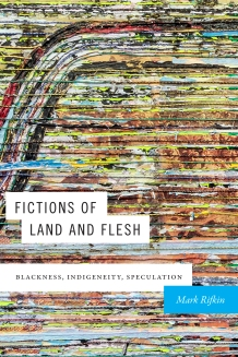 Fictions of Land and Flesh by Mark Rifkin
