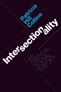 Intersectionality as Critical Social Theory by Patricia Hill Collins
