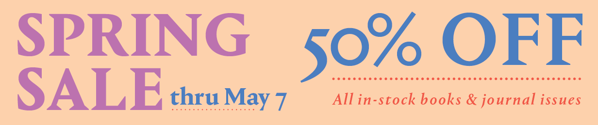 Spring Sale thru May 7. 50% off all in-stock books and journal issues