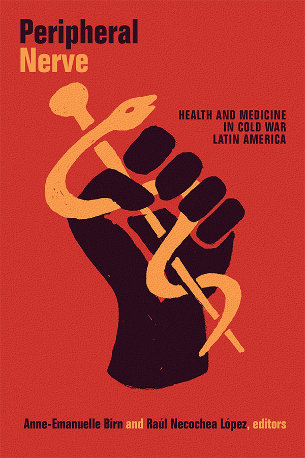 Birn and Lopez, Peripheral Nerve: Health and Medicine in Cold War Latin America