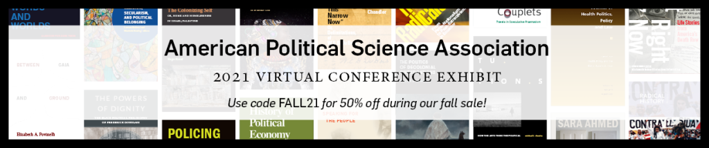 """Black text on a white, transparent box over assorted book and journal covers arranged in columns. """"American Political Science Association, 2021 Virtual Conference Exhibit, Use code FALL21 for 50% off during our fall sale!"""""""